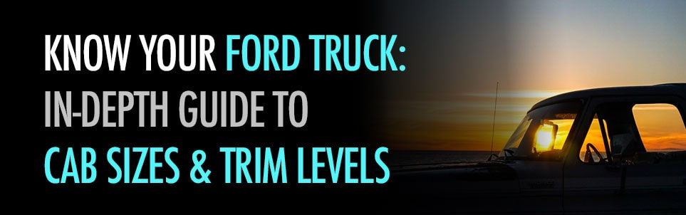 Really Get to Know Your Ford Truck: Cab Sizes & Trim Levels